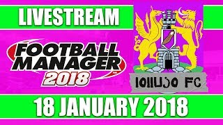 Football Manager 2018 | lollujo FC | FM18 Create A Club | 18 January 2018 Live Stream