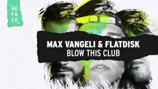 Max Vangeli & Flatdisk - Blow This Club [NoFace Records]
