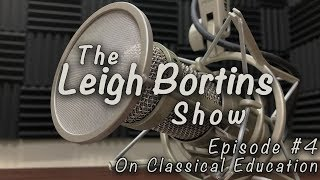 the Leigh Bortins Show: Episode 4 - On Classical Education