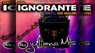 Video CD FUNKADÃO 2018   MACAXEIRA AUTO SOM   GOL IGNORANTE DO MAURI - DJ JULIANO MS download MP3, 3GP, MP4, WEBM, AVI, FLV September 2018