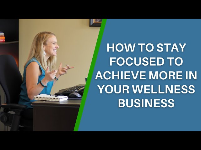 How To Stay Focused To Achieve More In Your Wellness Business