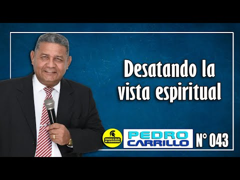 "N° 043 ""Desatando la vista espiritual"" para ver en el mundo espiritual. Pastor Pedro Carrillo E."