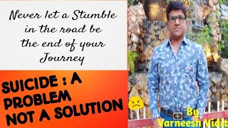 # SUICIDE : A PROBLEM, NOT A SOLUTION # EVERY PROBLEM COMES WITH A HIDDEN SOLUTION # SEEK SOLUTIONS
