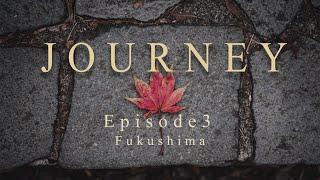 JOURNEY   Episode 3 Fukushima  Shot on Sony α7ⅲ  Cinematic Vlog