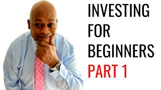 How to begin Investing for Beginners Part 1