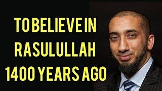 Nouman Ali Khan Peygamber (s.a.v) zamaninda iman etmek