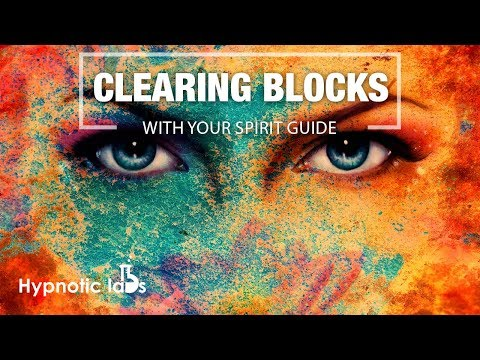 Guided Meditation - Clearing Blocks and Negativity with your Spirit Guide
