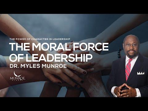 The Moral Force of Leadership | Dr. Myles Munroe