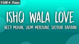 Ishq Wala Love (Lyrics) - Student of the year | Neeti Mohan, Salim Merchant, Shekhar Ravijiani