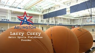 The American Dream Story of Larry Curry & Metro Sports Fieldhouse
