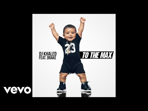 DJ Khaled  To the Max Audio ft Drake