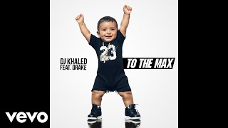DJ Khaled To the Max (Audio) ft. Drake