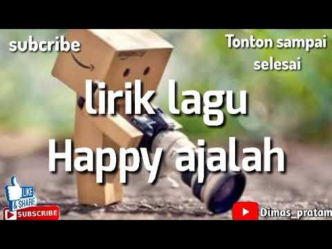 Lirik Lagu Happy Ajalah By Dp
