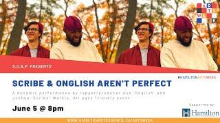 Scribe & Onglish Aren't Perfect | S.O.A.P. | Hamilton Arts Week 2021
