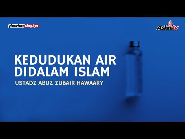 Kedudukan Air Didalam Islam - Ustadz Abuz Zubair Hawaary