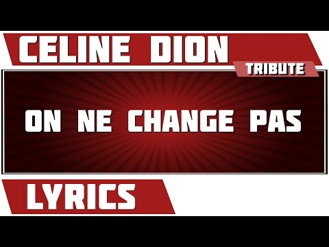 On Ne Change Pas - Céline Dion - paroles