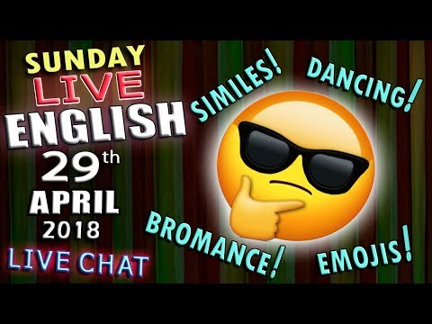 Live English Lesson - 29th April 2018 - emojie use - dancing - bromance - similies - use of set