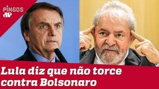 Lula garante que não torce contra Bolsonaro