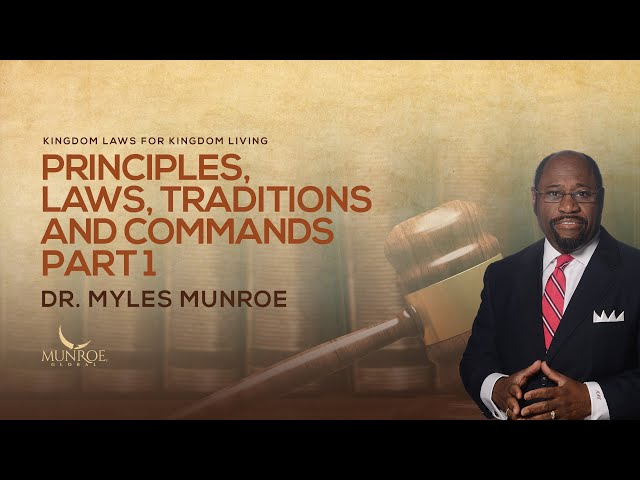 Principles, Laws, Traditions and Commands Part 1 | Dr. Myles Munroe
