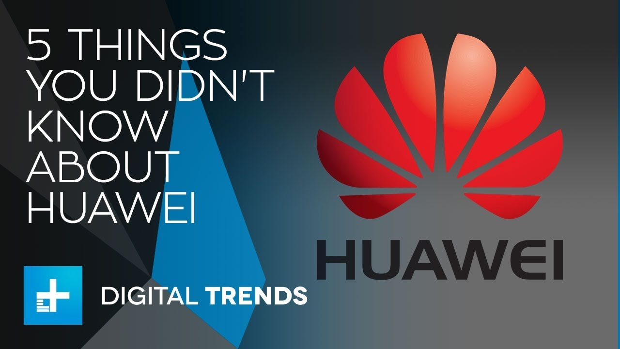 5 Things You Didn't Know About Huawei