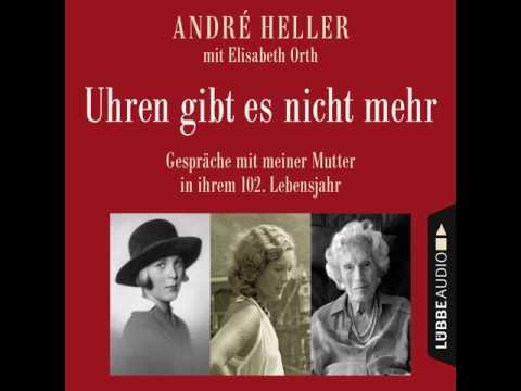 André Heller - Uhren gibt es nicht mehr - Gespräche mit meiner Mutter in ihrem 102. Lebensjahr