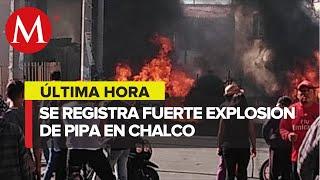 Explota pipa de gas en el municipio de Chalco; el chofer se encuentra grave