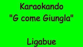 Karaoke Italiano - G come Giungla - Luciano Ligabue ( Testo )