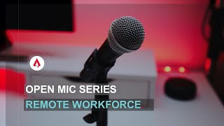 Open Mic Series-  Remote Workforce
