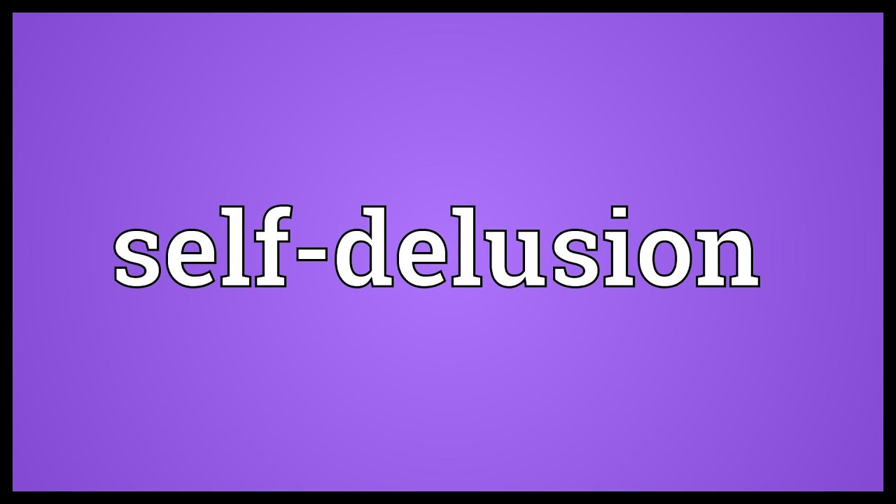 Wonderful Self Delusion Meaning