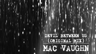Mac Vaughn - Devil Between Us (Original Mix)