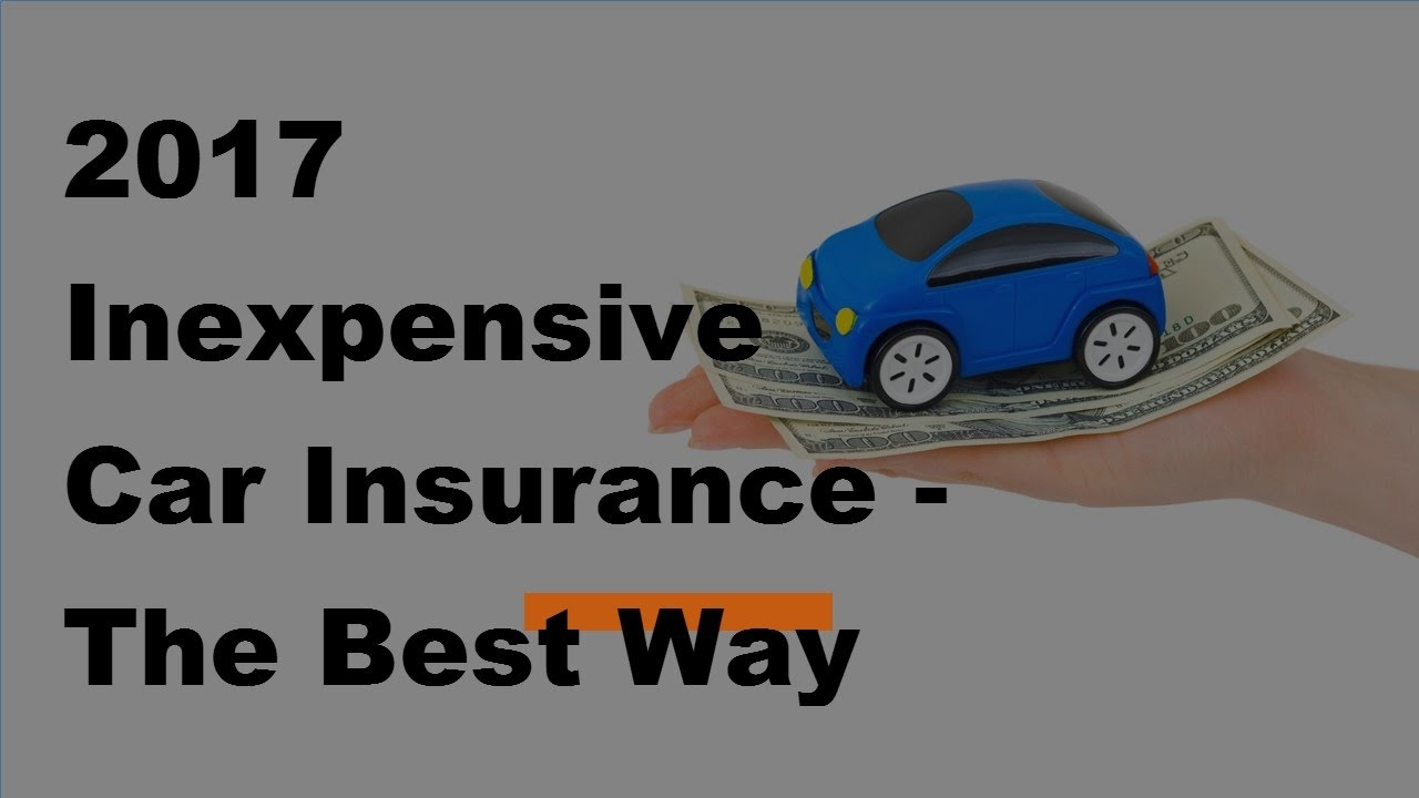 2017 Inexpensive Car Insurance The Best Way To Get Er Quotes