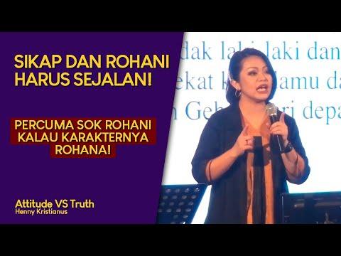 SIKAP KITA HARI INI MENENTUKAN MASA DEPAN KITA! - Attitude VS Truth - Henny Kristianus