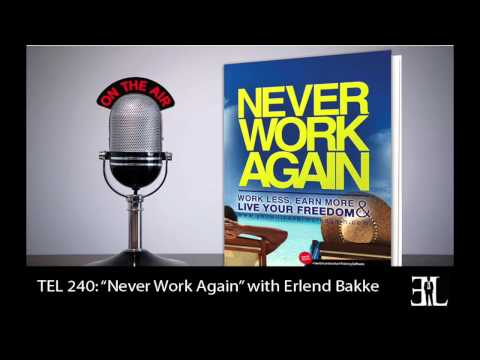 Never Work Again with Erland Bakke TEL 240
