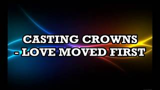 Download Casting Crowns - Love Moved First Lyrics Mp3 and Videos