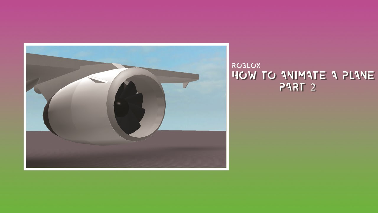 ROBLOX | How to animate a plane Part 2 (Engines)