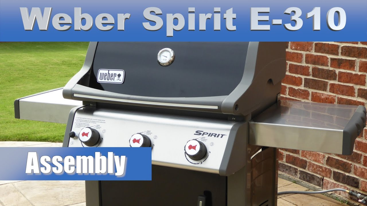Weber Grill Spirit E 310 How To Assemble Weber Spirit E 310 Gas Grill