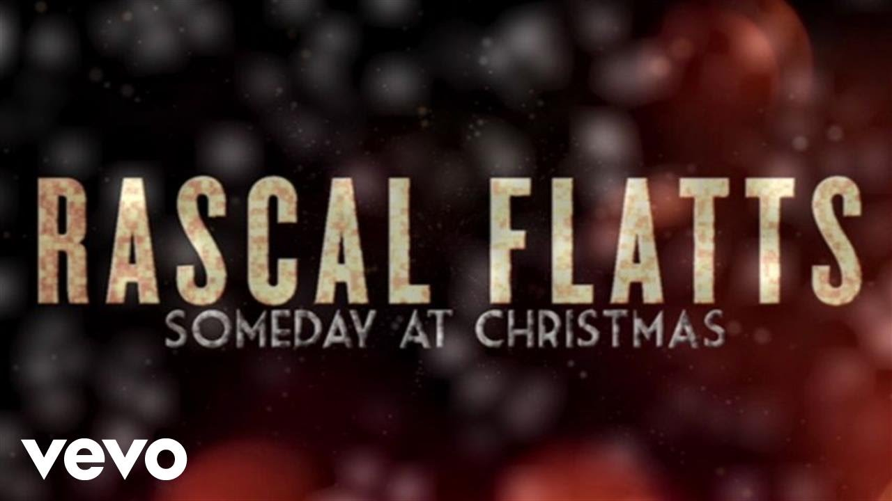 Rascal Flatts - Someday At Christmas (Lyric Version) - YouTube