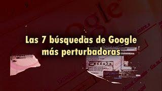 Las 7 búsquedas más perturbadoras hechas en Google Free HD Video
