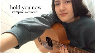 Hold You Now - Vampire Weekend Cover