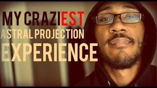 My Craziest Astral Projection Experience