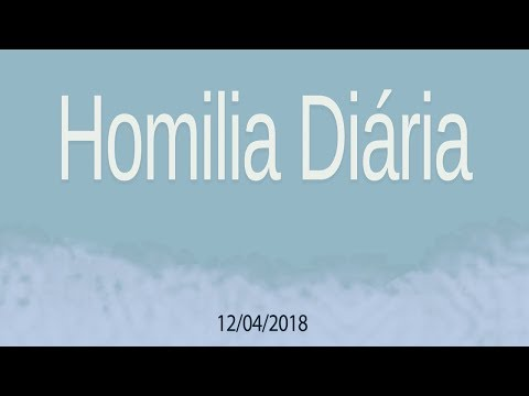 Homilia diária - 12 de abril de 2018