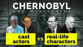 Chernobyl (HBO 2019) - Cast versus Real Life Characters