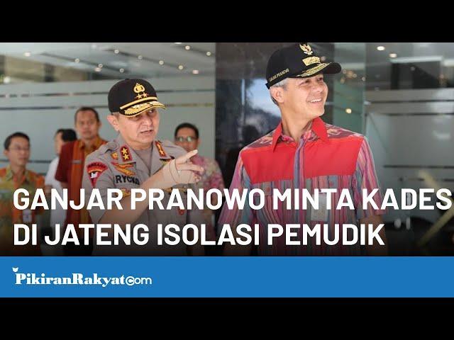 Gubernur Jawa Tengah Ganjar Pranowo Minta Kepala Desa Isolasi Pemudik yang Datang dari Kota