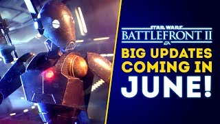 BIG UPDATES Coming in June! More Content in May! - Star Wars Battlefront 2 Update