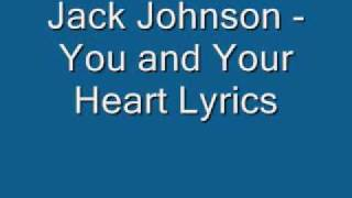 Jack Johnson- You and Your Heart Lyrics
