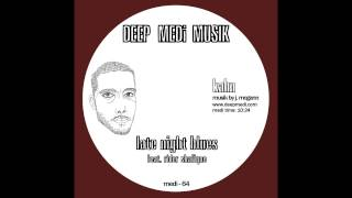 Kahn - Late Night Blues Ft. Rider Shafique (DEEP MEDi Musik) 2012