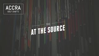 At the Source – Accra Golf Shafts