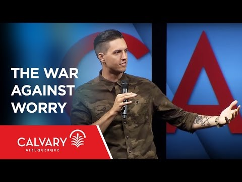 The War Against Worry - Philippians 4:6-8 - Kevin Miller