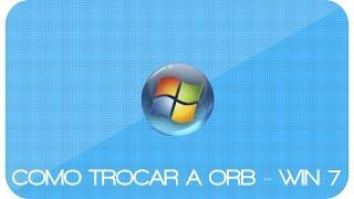 #14 Tutoriais Básicos - Como trocar a Orb do Windows 7
