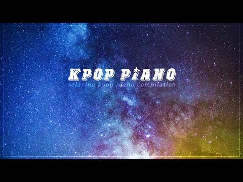 Kpop Piano 2019 | Relaxing Piano Music for Studying and Sleeping